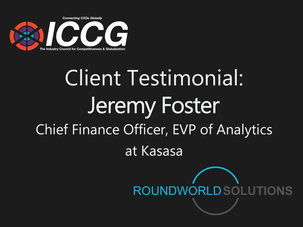 Fortune 1000 RoundWorld-ICCG CXO Interview Panel: Jeremy Foster, CFO, EVP Kasasa