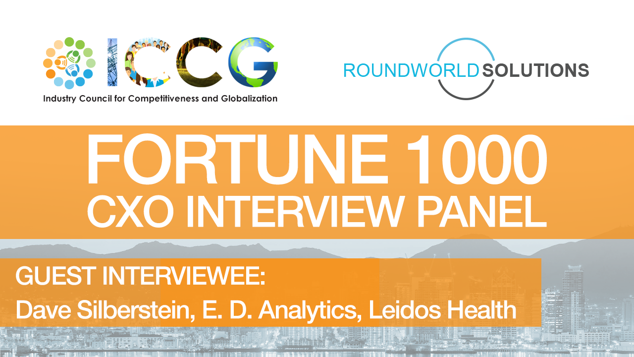 Fortune 1000 RoundWorld-ICCG CXO Interview Panel: Dave Silberstein, Executive Director Analytics, Leidos Health