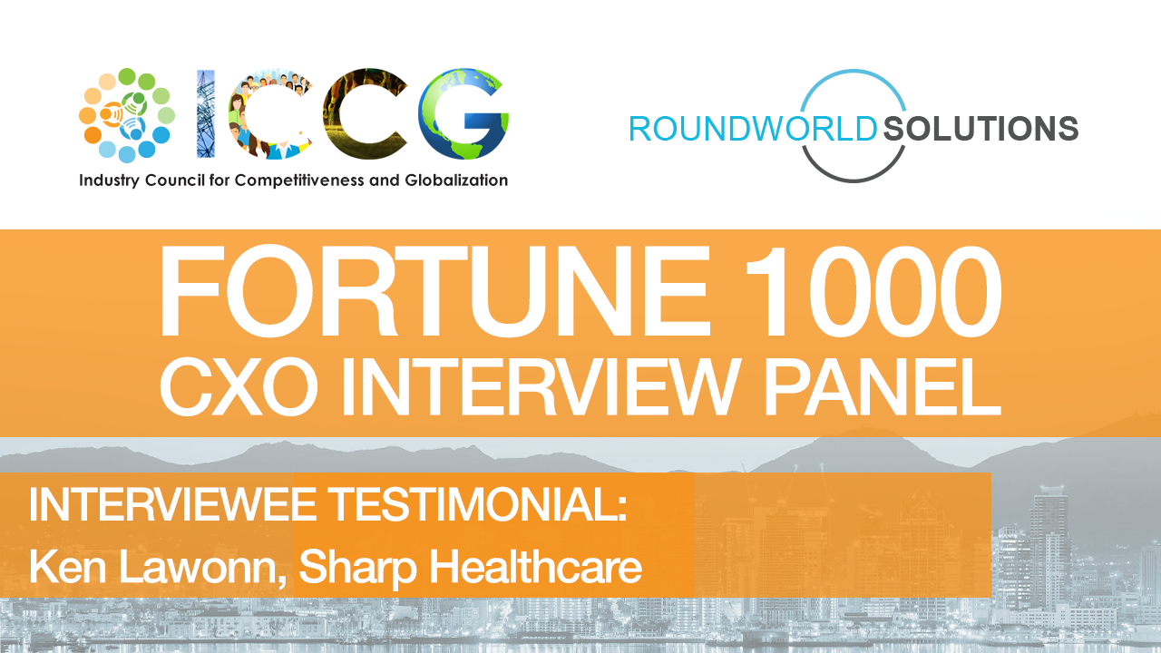 Fortune 1000 RoundWorld-ICCG CXO Interview Panel: Ken Lawonn, Chief Information Officer, Sharp Healthcare