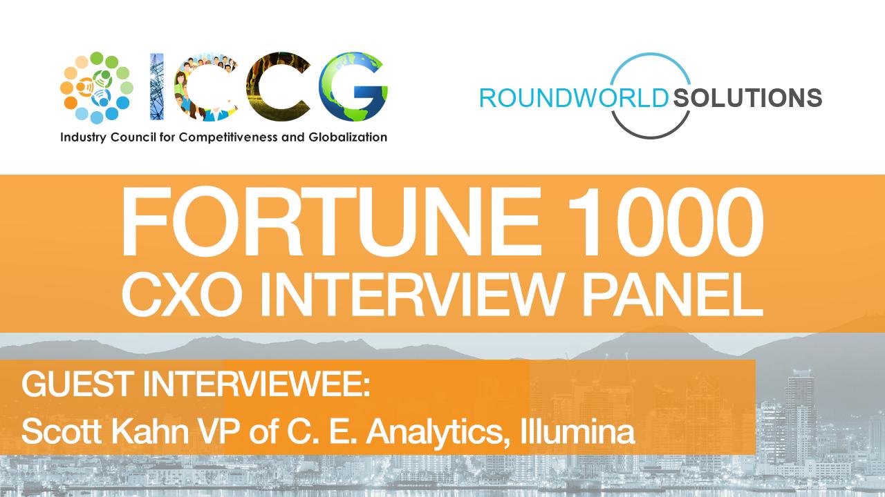 Fortune 1000 RoundWorld-ICCG CXO Interview Panel: Scott Kahn VP of Commercial Enterprise Informatics, Illumina