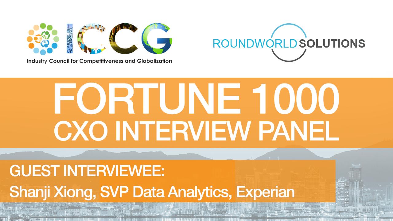 Fortune 1000 RoundWorld-ICCG CXO Interview Panel: Shanji Xiong, SVP Data Analytics, Experian