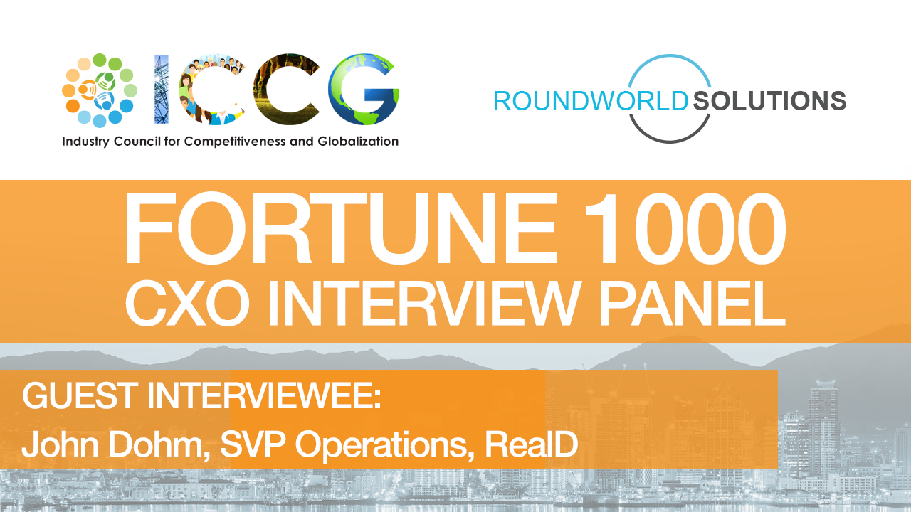 Fortune 1000 RoundWorld-ICCG CXO Interview Panel: John Dohm, RealD